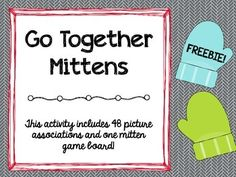 "48 ""go together"" cards (24 pairs) with cute mitten graphicsTwo ways to play: 1) Students select a mitten and provide a word that goes with the word on their mitten; 2) Played just like memory, students select a mitten and then try to find a match by finding a word that goes with the word on their cardGraphics courtesy of mycutegraphics.comPlease see www.wordnerdspeechteach.blogspot.com and www.facebook.com/wordnerdspeechteach for additional ideas"