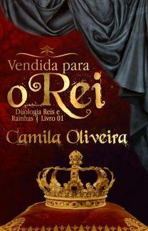 Vendida Para O Rei Livro 1 Incompleto Camila Oliveira