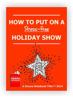 How to Put On a Stress-Free Holiday Show - Drama Notebook