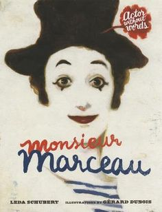 Monsieur Marceau: Actor Without Words by Leda Schubert