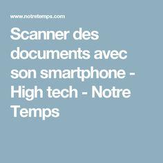 Scanner des documents avec son smartphone - High tech - Notre Temps