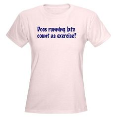 Does running late count as exercise? Womens Light Funny Womens Light T-Shirt by CafePress - L Light Pink