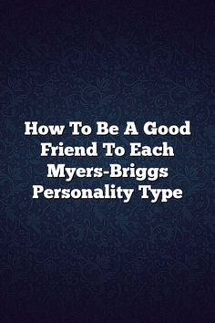 How To Be A Good Friend To Each Myers-Briggs Personality Type – Fine Reads #istj #istp #isfj #isfp #infj #infp #intj #intp #entp #enfp #estp #estj #esfp # #entj #mbti #personality #facts #life #lifequotes