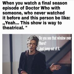 """To all the people, that are thinking that Doctor Who is ,,way too theatrical """"..."""