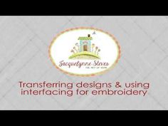 Transferring Designs & Using Interfacing for Hand Embroidery - Jacquelynne Steves