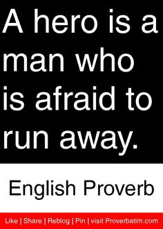 A hero is a man who is afraid to run away. - English Proverb #proverbs #quotes