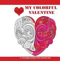 My Colorful Valentine A Stress Relieving Adult Coloring Book