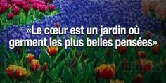 Le coeur est un jardin où germent les plus belles pensées. Garden Quotes, Positivity, Messages, Motivation, Words, Maxime, Badge, Scrap, Reading
