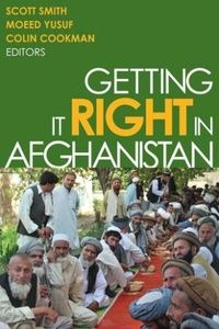 Getting it right in Afghanistan / Scott Smith, Moeed Yusuf, Colin Cookman eds. -- Washington :  United States Institute of Peace Press,  2013.
