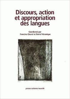 Discours, action et appropriation des langues / coordonné par Francine Cicurel et Daniel Véronique - Paris : Presses Sorbonne Nouvelle, cop. 2002