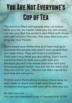 You are not everyone's cup of tea.