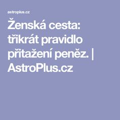 Ženská cesta: třikrát pravidlo přitažení peněz. | AstroPlus.cz