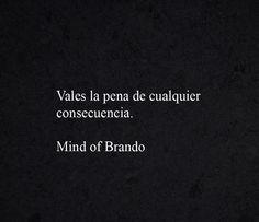 Vales la pena de cualquier consecuencia.  Mind of Brando.