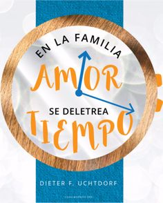 En la familia, amor se deletrea t-i-e-m-p-o. –Dieter F. Uchtdorf