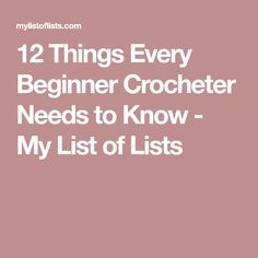 12 Things Every Beginner Crocheter Needs to Know - My List of Lists