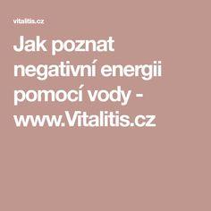 Jak poznat negativní energii pomocí vody - www.Vitalitis.cz