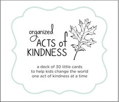 Organized Acts of Kindness cards are FREE! Learn how kids can share random acts of kindness in their community. A free gift from Time to Organize: http://www.timetoorganize.com