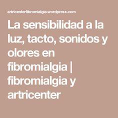 La sensibilidad a la luz, tacto, sonidos y olores en fibromialgia | fibromialgia y artricenter