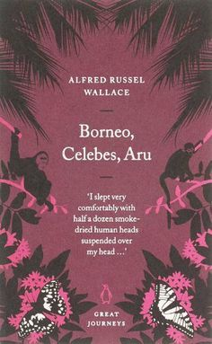 Borneo, Celebes, Aru (Penguin Great Journeys) by Alfred Russel Wallace, http://www.amazon.co.uk/dp/0141025484/ref=cm_sw_r_pi_dp_M6YYsb1MZQSQG