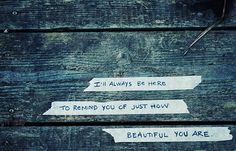 Ill always be here to remind you of how beautiful you are love love quotes quotes quote beautiful love images love sayings ill be here