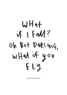 – What if I fall?  – Oh but Darling, what if you fly?