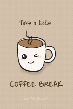 Coffee Break funny cute coffee kawaii cup break humor pinterest pinterest quote