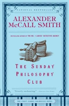 The Sunday Philosophy Club - The first of the Isabel Dalhousie novels by Alexander McCall Smith. The author of the Number One Ladies Detective Agency shows his ability to write with equal skill about Africa and Scottland, humor and darkness. I Love Books, Books To Read, My Books, Film Books, Mystery Books, Mystery Series, First Novel, Library Books, Book 1