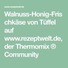 Walnuss-Honig-Frischkäse von Tüffel auf www.rezeptwelt.de, der Thermomix ® Community
