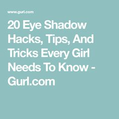 20 Eye Shadow Hacks, Tips, And Tricks Every Girl Needs To Know - Gurl.com
