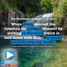 On the authority of Abu Hurayrah (may Allah be pleased with him), who said that the Messenger of Allah (ﷺ) said:   When Allah decreed the Creation He pledged Himself by writing in His book which is laid down with Him: My mercy prevails over my wrath.    It was related by Muslim (also by al-Bukhari, an-Nasa'i and Ibn Majah).   #imedia #imediaau #islamicmedia #islamic #media #reminder #quran #koran #uma #unitedmuslimsofaustralia #remember #lord #devotion #devoted #name #islam #muslim #religion