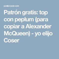 Patrón gratis: top con peplum (para copiar a Alexander McQueen) - yo elijo Coser