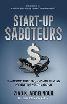 Buy Start-Up Saboteurs: How Incompetence, Ego, and Small Thinking Prevent True Wealth Creation by Ziad K. Abdelnour and Read this Book on Kobo's Free Apps. Discover Kobo's Vast Collection of Ebooks and Audiobooks Today - Over 4 Million Titles! New Books, Good Books, Books To Read, Wealth Creation, Price Book, Kids Boxing, Life Advice, Books Online, This Book