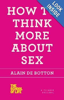 Amazon.com: How to Think More About Sex (The School of Life) (9781250030658): Alain de Botton: Books