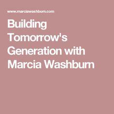 Building Tomorrow's Generation with Marcia Washburn