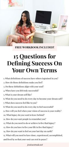 15 Questions for Defining Success on Your Own Terms | Click through to download your free workbook filled with questions to help you define success on your own terms. Plus, read tips for how to be your own boss, run your own business, and be successful.