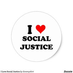 I Love Social Justice Classic Round Sticker