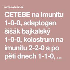 CETEBE na imunitu 1-0-0, adaptogen šišák bajkalský 1-0-0, kolostrum na imunitu 2-2-0 a po pěti dnech 1-1-0, Q10 60mg 0-1-0, stále vysoké dávky vitamínu B a popíjet zelený čaj