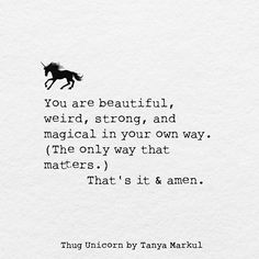 I'm pinning this to the me board bc my bestie sent it to me and bc well. Love Words, Beautiful Words, Thug Unicorn, Rainy Day Quotes, Unicorn Quotes, Words Quotes, Sayings, Think Happy Thoughts, Sweet Quotes