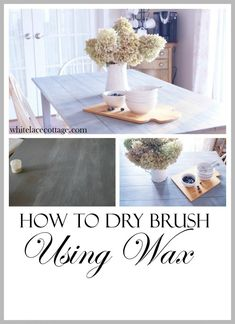 How To Dry Brush Furniture Using Wax - White Lace Cottage