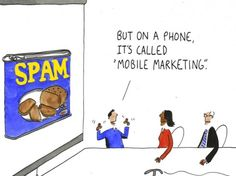As someone who's worked in direct marketing for a number of years, I hate spam (both the marketing type & tinned meat thing) especially the spam mobile texts. I do love this marketoon from the ever-excellent Tom Fishburne though. Business Entrepreneur, Business Marketing, Internet Marketing, Online Marketing, Direct Marketing, Mobile Marketing, Social Media Marketing, Mobile Advertising, Marketing Ideas