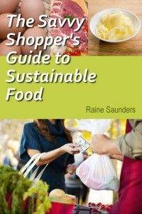 The Savvy Shopper's Guide to Sustainable Food by Raine Saunders {Guest Post}