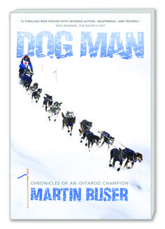 DOG MAN by Martin Buser Chronicles of an Iditarod Champion : Shop | Happy Trails Kennels