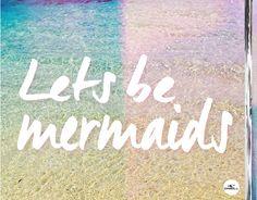 Let's be mermaids!
