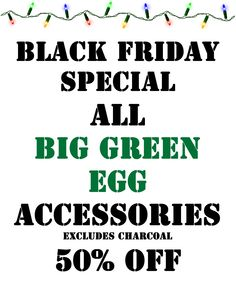 Big Green Egg Accessories (excluding charcoal) 50% OFF In-store sale! Black Friday Hours 7AM-7PM! :D