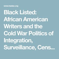 Black Listed: African American Writers and the Cold War Politics of Integration, Surveillance, Censorship, and Publication