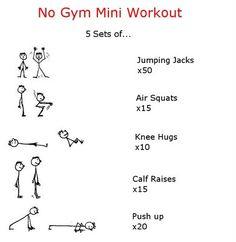 No gym mini workout: 5 sets of.. 50 jumping jacks, 15 air squats, 10 knee hugs, 15 calf raises, and 20 push ups.