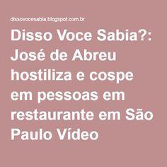 Disso Voce Sabia?: José de Abreu hostiliza e cospe em pessoas em restaurante em São Paulo Vídeo
