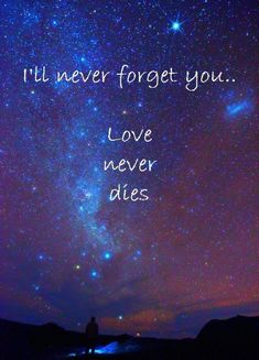 Ill Never Forget You, Love Never Dies, Missing My Son, Grieving Quotes, Miss You Mom, Love Of My Life, My Love, Grief Loss, Love You Forever