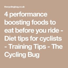 4 performance boosting foods to eat before you ride -  Diet tips for cyclists - Training Tips - The Cycling Bug