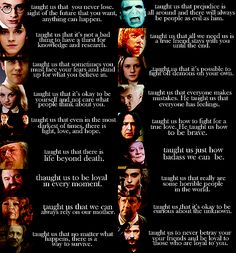 J.K. Rowling gave us so many wonderful characters that taught a great variety of lessons. Not sure who made this, but it's nice.